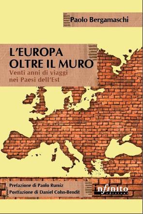 L'Europa oltre il muro. Venti anni di viaggi nei Paesi dell'Est