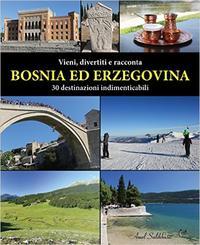 Bosnia-Erzegovina: 30 destinazioni indimenticabili